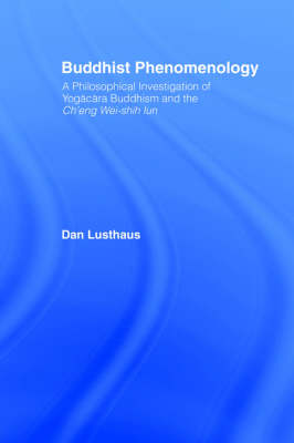 Picture of Buddhist Phenomenology: A Philosophical Investigation of Yogaoacaoara Buddhism and the Ch'eng Wei-Shih Lun