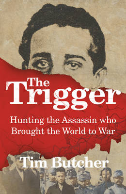 Picture of The Trigger: Hunting the Assassin Who Brought the World to War