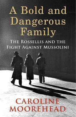 Picture of Bold and Dangerous Family: The Rossellis and the Fight Against Mussolini