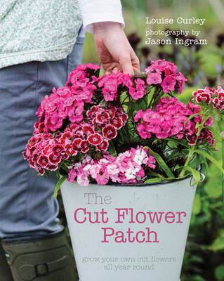 Picture of The Cut Flower Patch: Grow Your Own Cut Flowers All Year Round