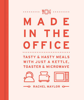 Picture of Made in the Office: Tasty and Hasty Meals with Just a Kettle, Toaster & Microwave