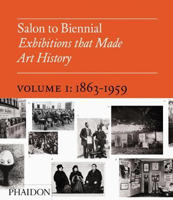 Picture of Salon to Biennial: Exhibitions That Made Art History: Volume 1: 1863-1959