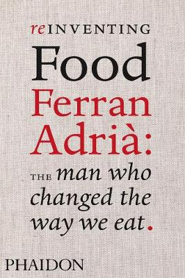 Picture of Reinventing Food: Ferran Adria: The Man Who Changed the Way We Eat