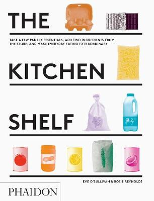 Picture of Kitchen Shelf: Take a Few Pantry Essentials, Add Two Ingredients and Make Everyday Eating Extraordinary