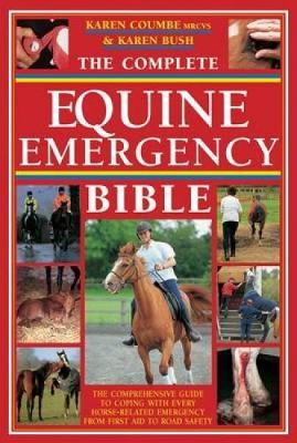 Picture of The Complete Equine Emergency Bible: The Comprehensive Guide to Coping with Every Horse Related Emergency from First Aid to Road Safety