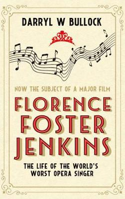 Picture of Florence Foster Jenkins: The Life of the World's Worst Opera Singer