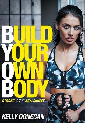 Picture of Build Your Own Body: Strong is the New Skinny