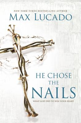 Picture of He Chose the Nails: What God Did to Win Your Heart