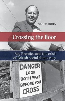 Picture of Crossing the Floor: Reg Prentice and the Crisis of British Social Democracy