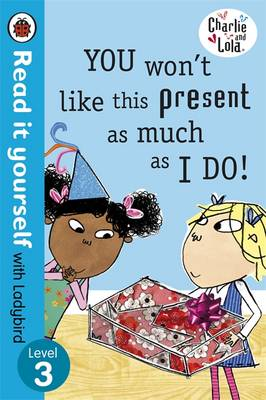 Picture of Charlie and Lola: You Won't Like This Present as Much as I Do - Read it Yourself with Ladybird: Level 3