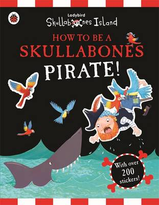 Picture of How to be a Skullabones Pirate: A Ladybird Skullabones Island Sticker Activity Book