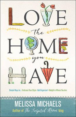 Picture of Love the Home You Have: Simple Ways to...Embrace Your Style Get Organized Delight in Where You are