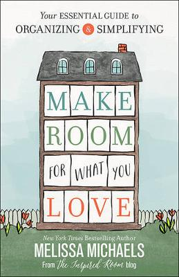 Picture of Make Room for What You Love: Your Essential Guide to Organizing and Simplifying
