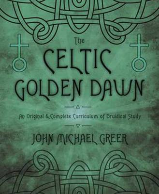 Picture of The Celtic Golden Dawn: An Original and Complete Curriculum of Druidical Study