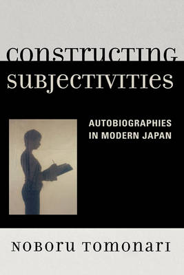 Picture of Constructing Subjectivities: Autobiographies in Modern Japan