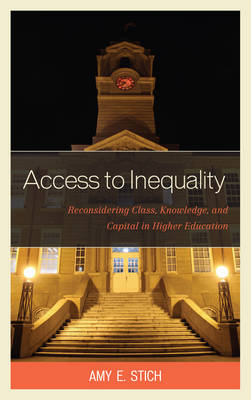 Picture of The Access to Inequality: Reconsidering Class, Knowledge, and Capital in Higher Education
