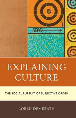 Picture of Explaining Culture: The Social Pursuit of Subjective Order