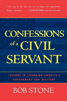 Picture of Confessions of a Civil Servant: Lessons in Changing America's Government and Military