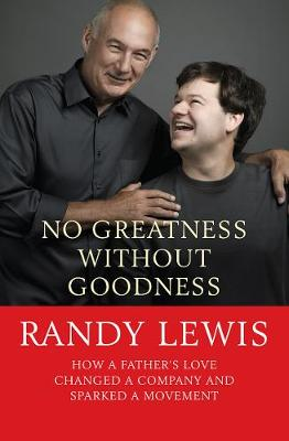 Picture of No Greatness without Goodness: How a Father's Love Changed a Company and Sparked a Movement
