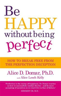 Picture of Be Happy without Being Perfect: How to Break Free from the Perfection Deception in All Aspects of Your Life