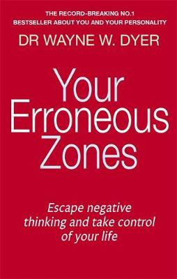 Picture of Your Erroneous Zones: Escape Negative Thinking and Take Control of Your Life