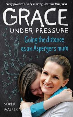 Picture of Grace Under Pressure: Going the Distance as an Asperger's Mum