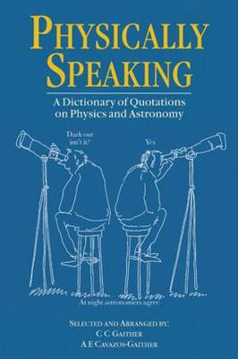 Picture of Physically Speaking: A Dictionary of Quotations on Physics and Astronomy