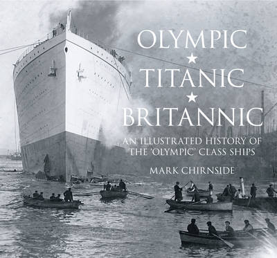 Picture of Olympic, Titanic, Britannic: An Illustrated History of the Olympic Class Ships