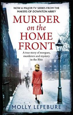 Picture of Murder on the Home Front: A True Story of Morgues, Murderers and Mysteries in the Blitz