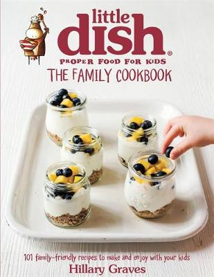 Picture of The Little Dish Family Cookbook: 101 Family-Friendly Recipes to Make and Enjoy with Your Kids