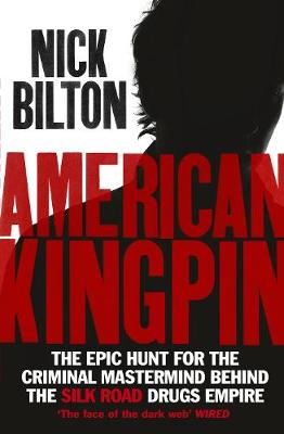 Picture of American Kingpin: The Epic Hunt for the Criminal Mastermind Behind the Silk Road Drugs Empire