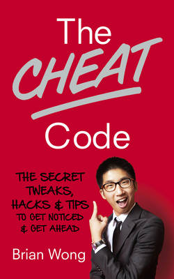 Picture of The Cheat Code: The Secret Tweaks, Hacks and Tips to Get Noticed and Get Ahead