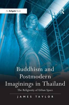 Picture of Buddhism and Postmodern Imaginings in Thailand: The Religiosity of Urban Space