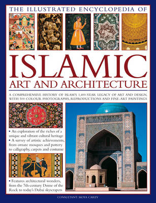 Picture of Illustrated Encyclopedia of Islamic Art and Architecture: A Comprehensive History of Islam's 1,400-year Legacy of Art and Design, with 300 Colour Photogrpahs, Reproductions and Fine-art Paintings