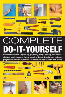 Picture of Complete Do-it-Yourself: An Essential Guide to Painting, Papering, Tiling, Flooring, Woodwork, Shelves and Storage, Home Repairs, Home Insulation, Outdoor Projects and Outdoor Repairs