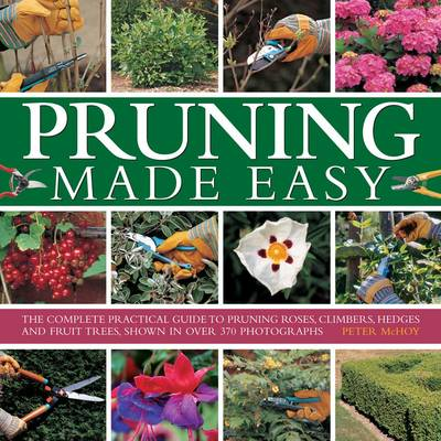 Picture of Pruning Made Easy: The Complete Practical Guide to Pruning Roses, Climbers, Hedges and Fruit Trees, Shown in Over 370 Photographs