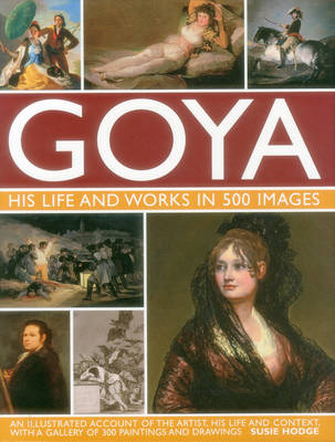 Picture of Goya: An Illustrated Account of the Artist, His Life and Context, with a Gallery of 300 Paintings and Drawings