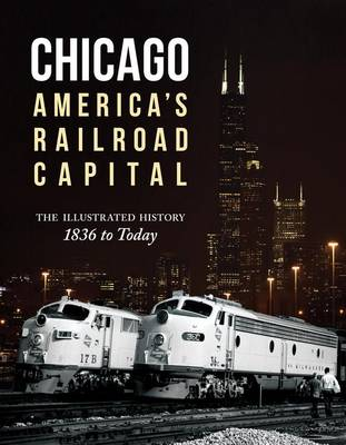Picture of Chicago: America's Railroad Capital: The Illustrated History, 1836 to Today