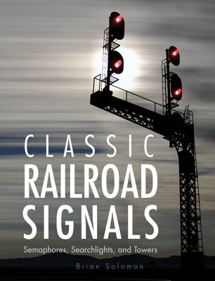 Picture of Classic Railroad Signals: Semaphores, Searchlights, and Towers