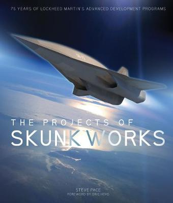 Picture of The Projects of Skunk Works: 75 Years of Lockheed Martin's Advanced Development Programs