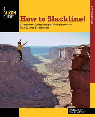 Picture of How to Slackline!: A Comprehensive Guide to Rigging and Walking Techniques for Tricklines, Longlines, and Highlines