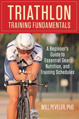 Picture of Triathlon Training Fundamentals: A Beginner's Guide to Essential Gear, Nutrition, and Training Schedules