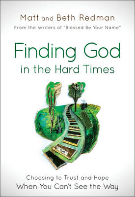 Picture of Finding God in the Hard Times: Choosing to Trust and Hope When You Can't See the Way