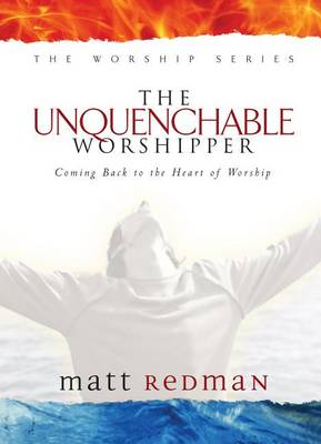 Picture of The Unquenchable Worshipper: Coming Back to the Heart of Worship
