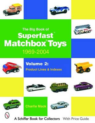 Picture of The Big Book of Matchbox Superfast Toys: 1969-2004: Volume 2: Product Lines & Indexes