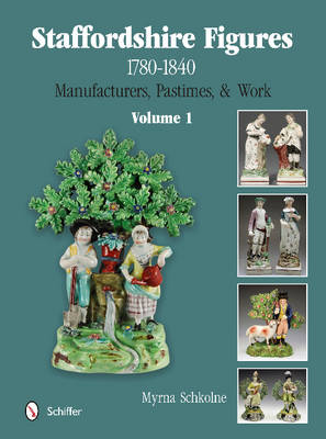 Picture of Staffordshire Figures 1780 to 1840: Manufacturers, Pastimes, & Work: Volume 1
