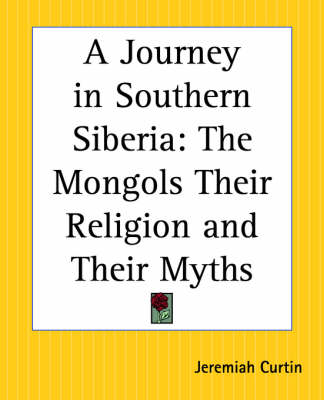 Picture of A Journey in Southern Siberia: The Mongols Their Religion and Their Myths