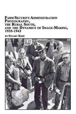 Picture of Farm Security Administration Photography, the Rural South, and the Dynamics of Image-Making 1935-1943