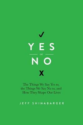 Picture of Yes or No: How Your Everyday Decisions Will Forever Shape Your Life