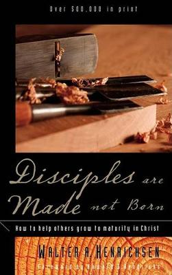 Picture of Disciples Are Made Not Born: Helping Others Grow to Maturity in Christ
